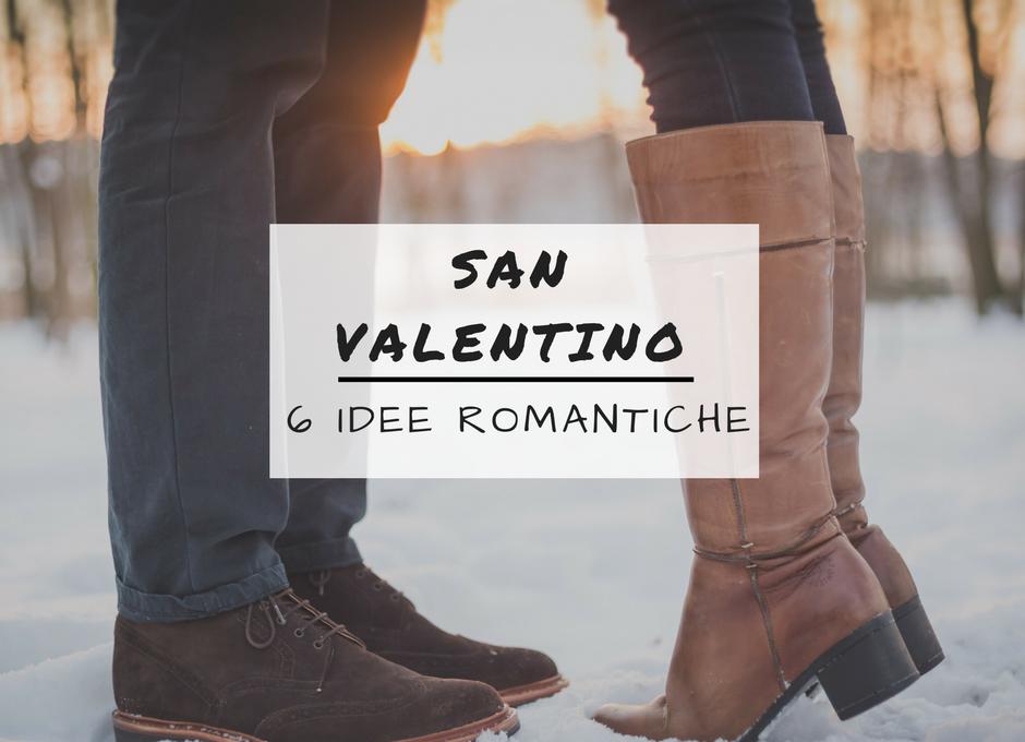 6 IDEE ROMANTICHE PER SAN VALENTINO 2017