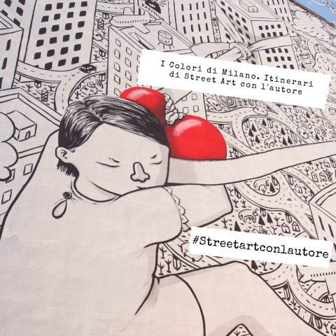 I COLORI DI MILANO: ITINERARI DI STREET ART CON L'AUTORE